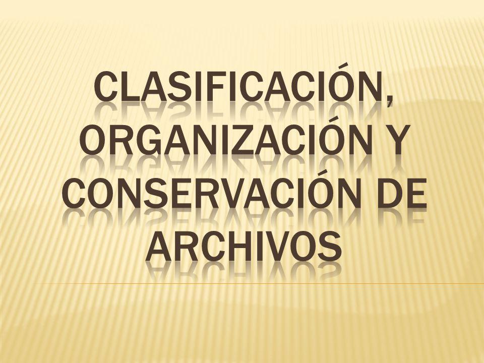 CLASIFICACIÓN, Organización y conservación de archivos