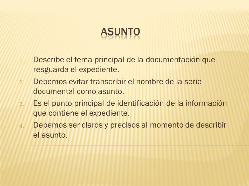 Asunto Describe el tema principal de la documentación que resguarda el expediente.