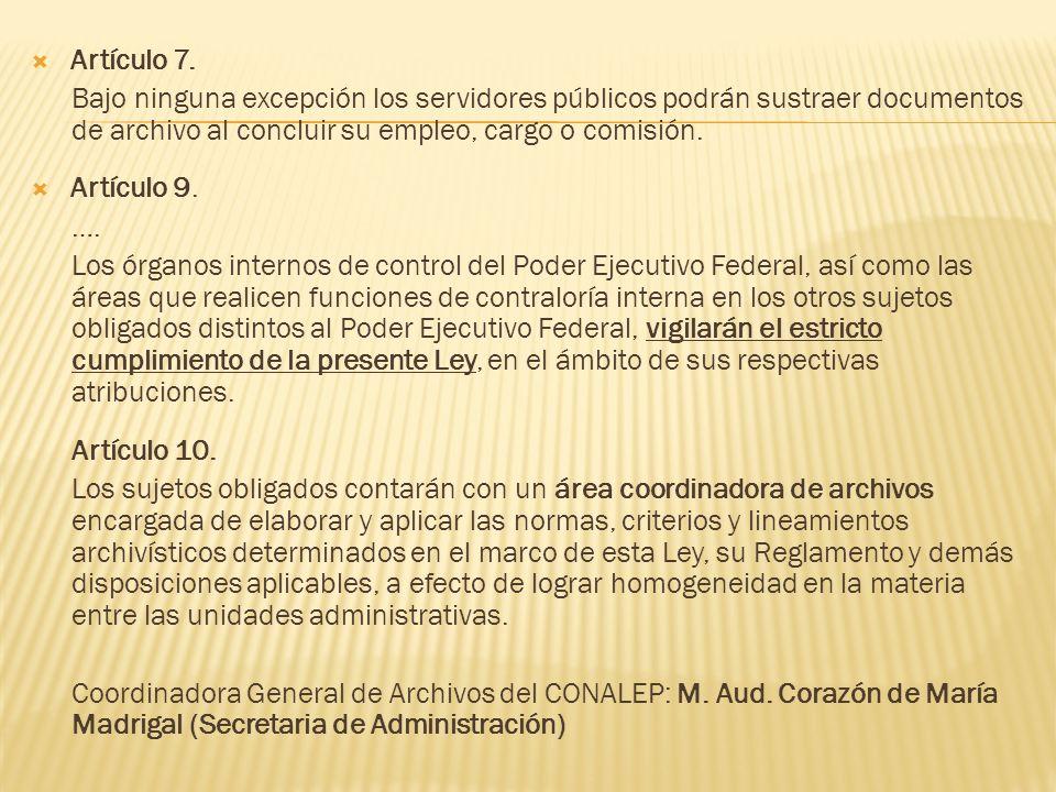 Artículo 7. Bajo ninguna excepción los servidores públicos podrán sustraer documentos de archivo al concluir su empleo, cargo o comisión.