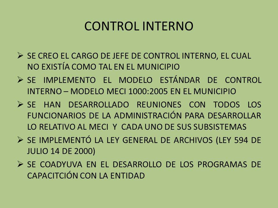 CONTROL INTERNO SE CREO EL CARGO DE JEFE DE CONTROL INTERNO, EL CUAL NO EXISTÍA COMO TAL EN EL MUNICIPIO.