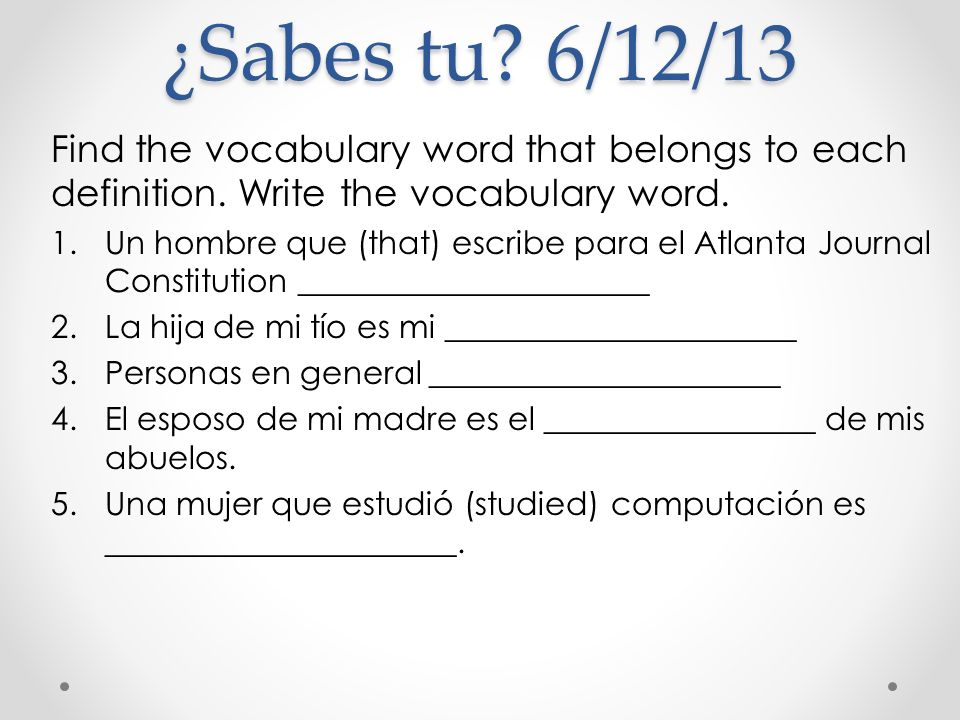 ¿Sabes tu 6/12/13 Find the vocabulary word that belongs to each definition. Write the vocabulary word.