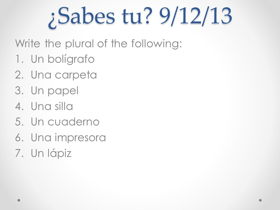 ¿Sabes tu 9/12/13 Write the plural of the following: Un bolígrafo