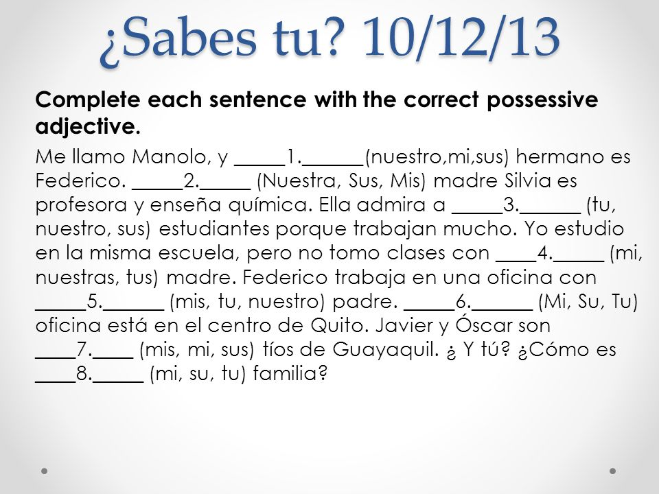 ¿Sabes tu 10/12/13 Complete each sentence with the correct possessive adjective.