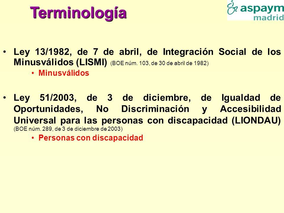 Terminología Ley 13/1982, de 7 de abril, de Integración Social de los Minusválidos (LISMI) (BOE núm. 103, de 30 de abril de 1982)