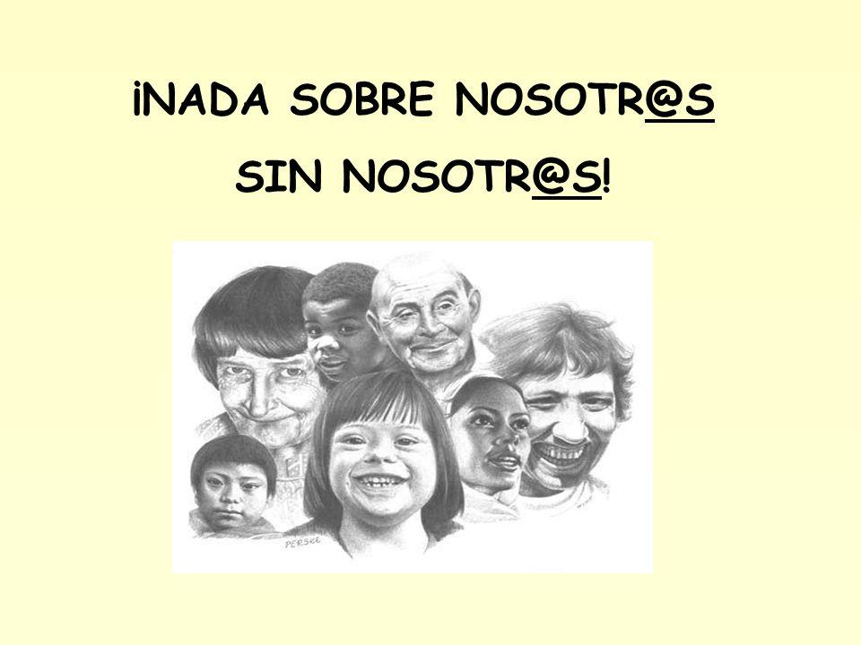 ¡NADA SOBRE NOSOTR@S SIN NOSOTR@S!