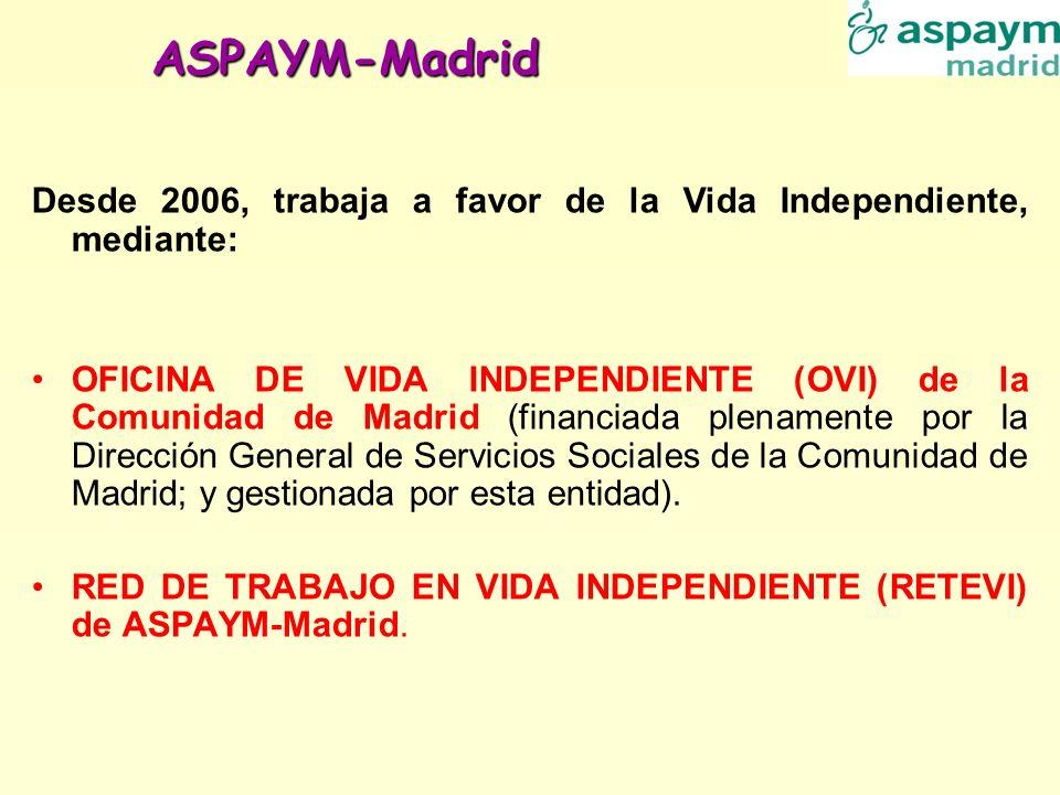 ASPAYM-Madrid Desde 2006, trabaja a favor de la Vida Independiente, mediante: