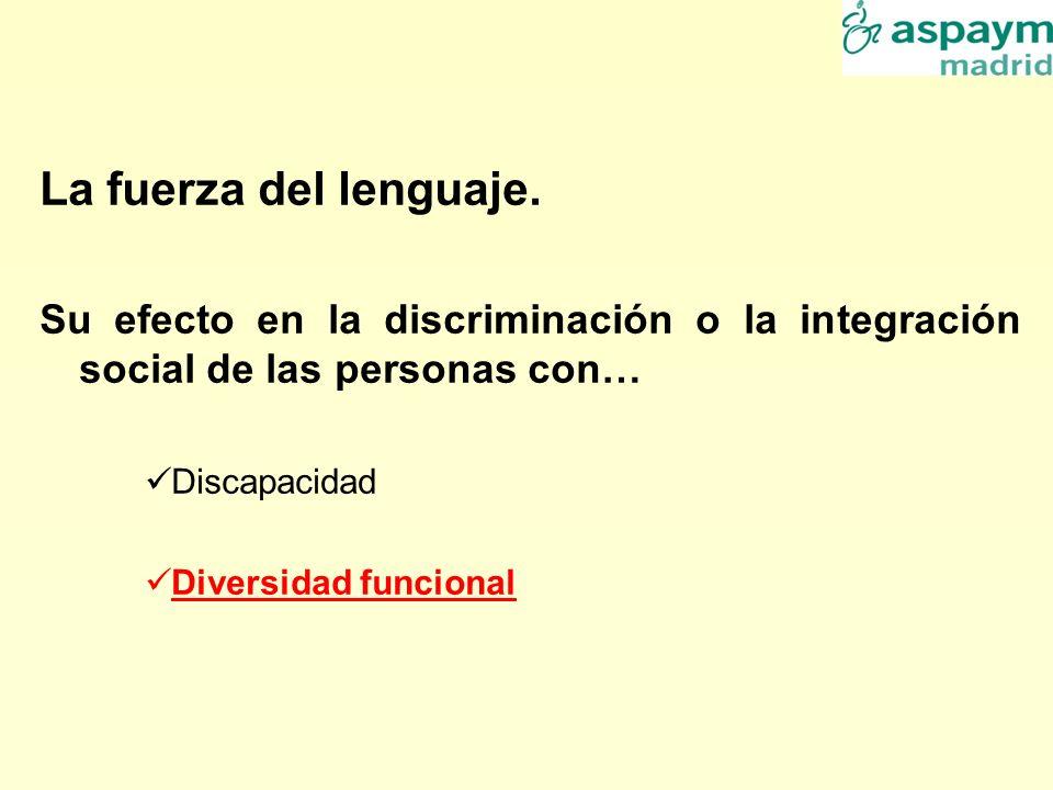 La fuerza del lenguaje. Su efecto en la discriminación o la integración social de las personas con…