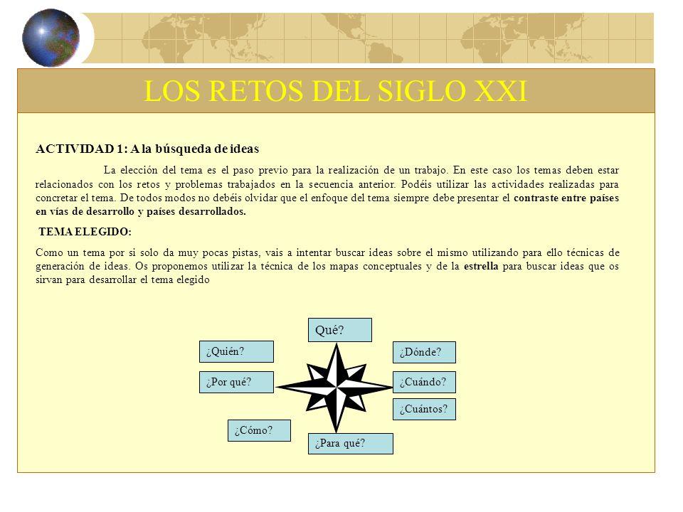 LOS RETOS DEL SIGLO XXI ACTIVIDAD 1: A la búsqueda de ideas Qué