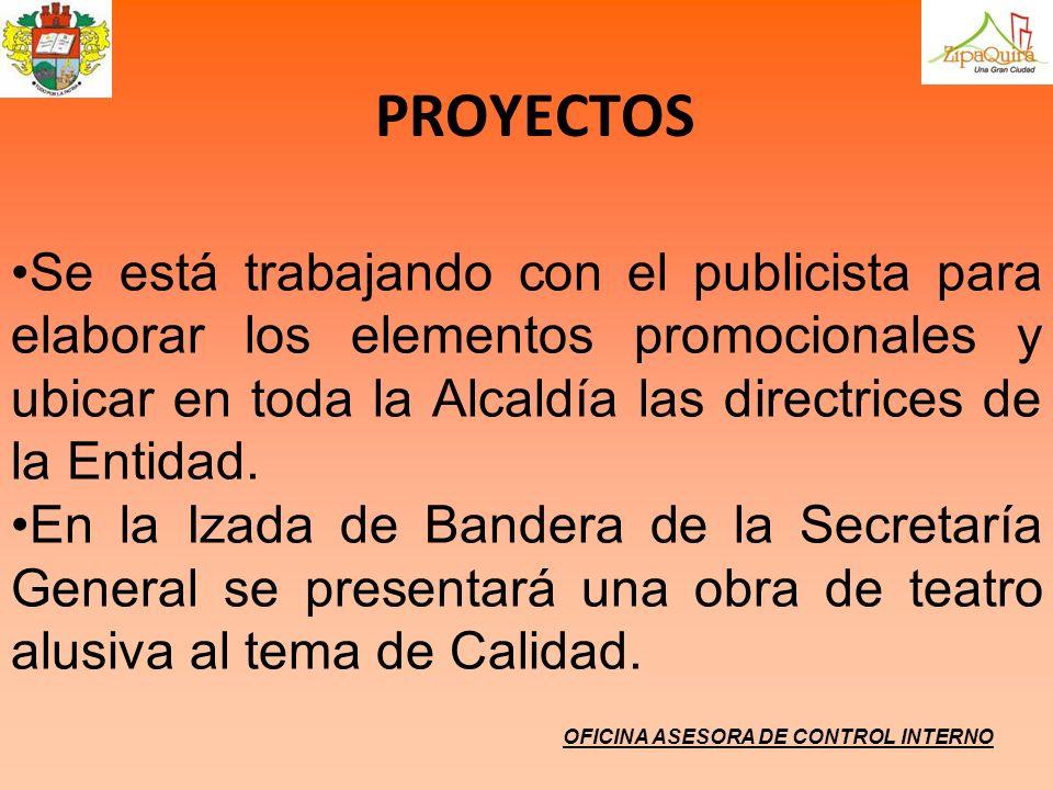PROYECTOS Se está trabajando con el publicista para elaborar los elementos promocionales y ubicar en toda la Alcaldía las directrices de la Entidad.