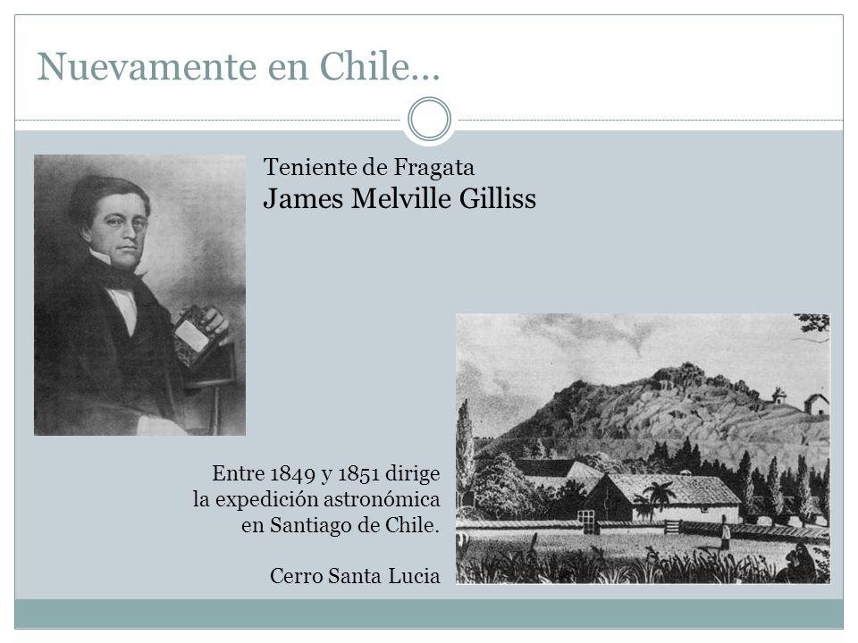 Nuevamente en Chile… James Melville Gilliss Teniente de Fragata