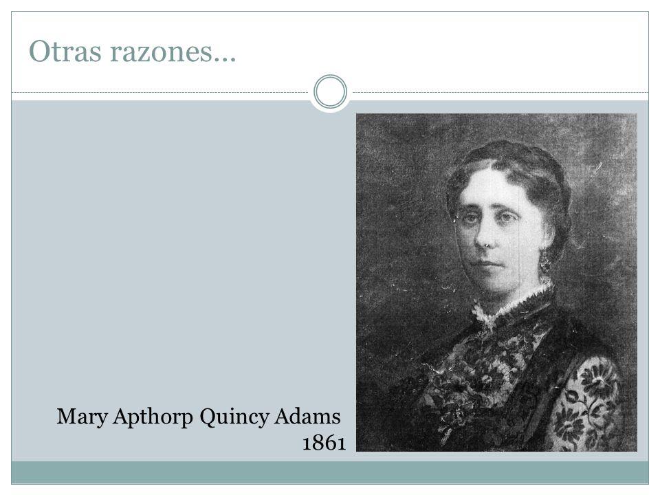 Otras razones… Mary Apthorp Quincy Adams 1861