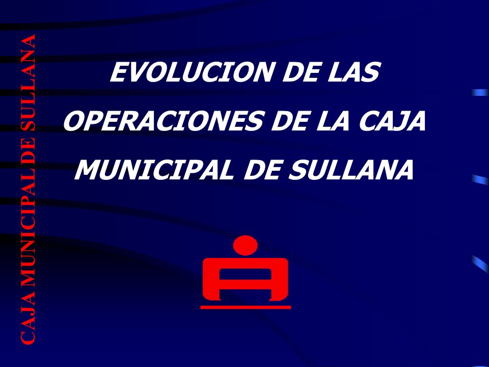 EVOLUCION DE LAS OPERACIONES DE LA CAJA MUNICIPAL DE SULLANA