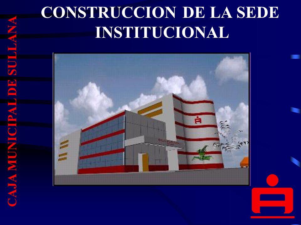 CONSTRUCCION DE LA SEDE CAJA MUNICIPAL DE SULLANA