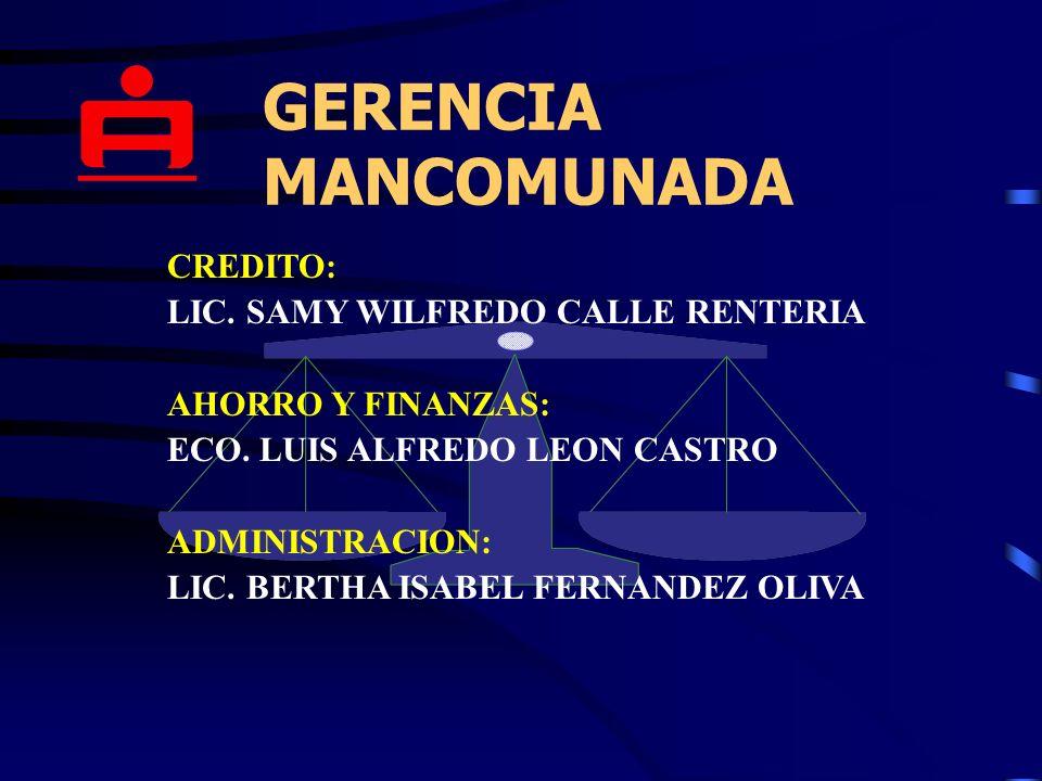 GERENCIA MANCOMUNADA CREDITO: LIC. SAMY WILFREDO CALLE RENTERIA