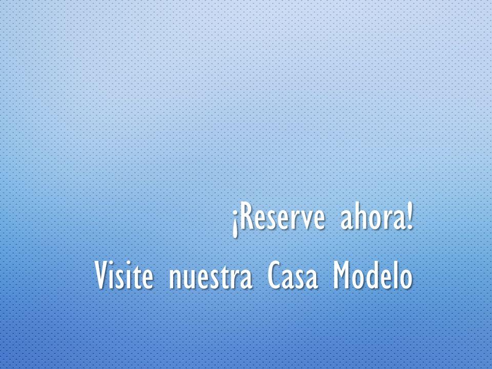 ¡Reserve ahora! Visite nuestra Casa Modelo