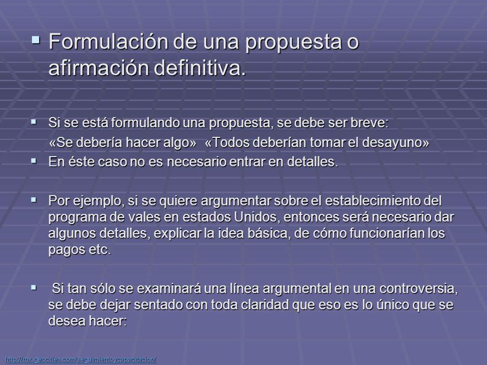 Formulación de una propuesta o afirmación definitiva.