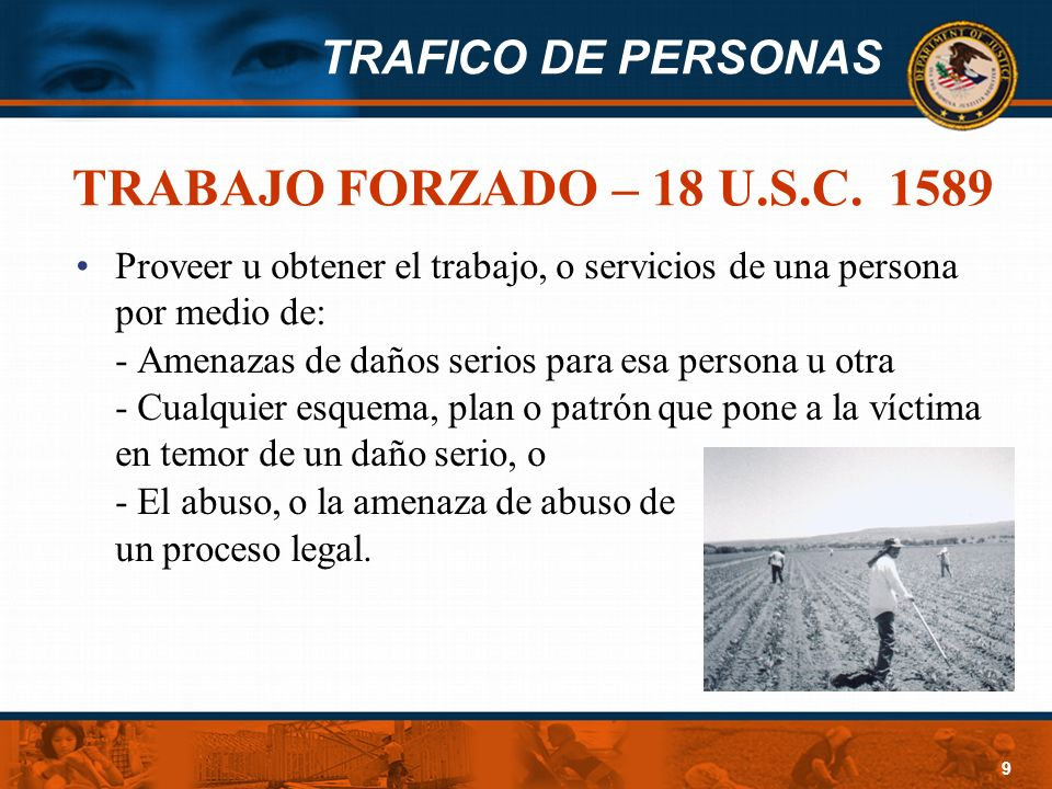 TRABAJO FORZADO – 18 U.S.C. 1589 Proveer u obtener el trabajo, o servicios de una persona por medio de: