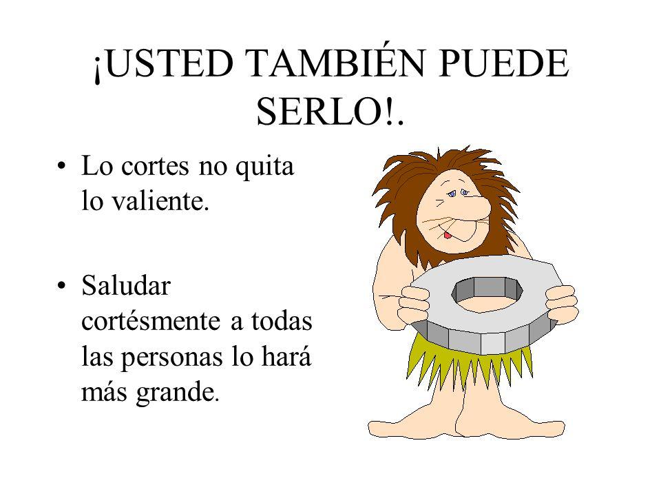 ¡USTED TAMBIÉN PUEDE SERLO!.
