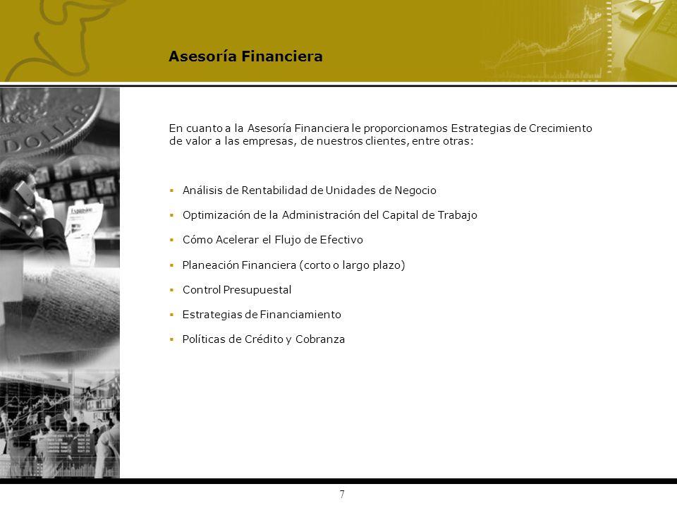 Asesoría Financiera En cuanto a la Asesoría Financiera le proporcionamos Estrategias de Crecimiento.