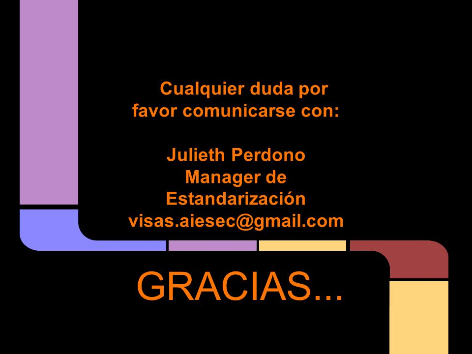 Cualquier duda por favor comunicarse con: Julieth Perdono Manager de Estandarización visas.aiesec@gmail.com