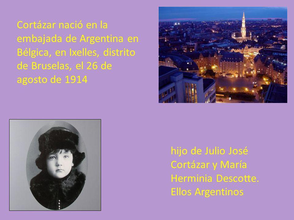 Cortázar nació en la embajada de Argentina en Bélgica, en Ixelles, distrito de Bruselas, el 26 de agosto de 1914