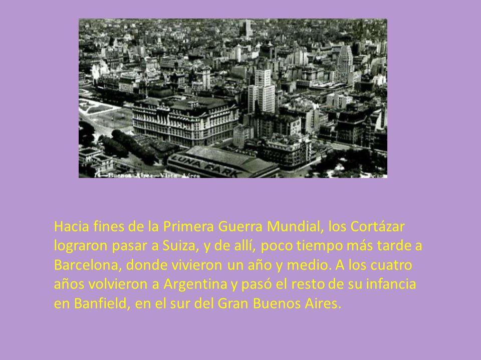 Hacia fines de la Primera Guerra Mundial, los Cortázar lograron pasar a Suiza, y de allí, poco tiempo más tarde a Barcelona, donde vivieron un año y medio.