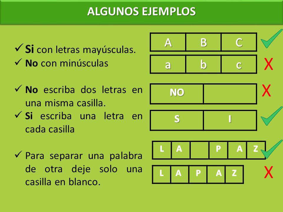 X X X ALGUNOS EJEMPLOS A B C Si con letras mayúsculas. a b c
