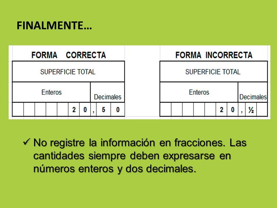 FINALMENTE… No registre la información en fracciones.