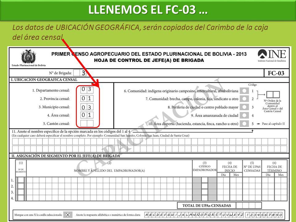 LLENEMOS EL FC-03 … Los datos de UBICACIÓN GEOGRÁFICA, serán copiados del Carimbo de la caja del área censal.