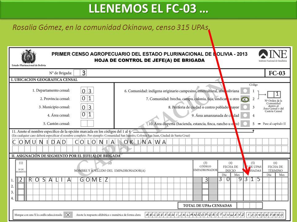 LLENEMOS EL FC-03 … Rosalia Gómez, en la comunidad Okinawa, censo 315 UPAs. 3. 0 3. 1. 0 1. X.