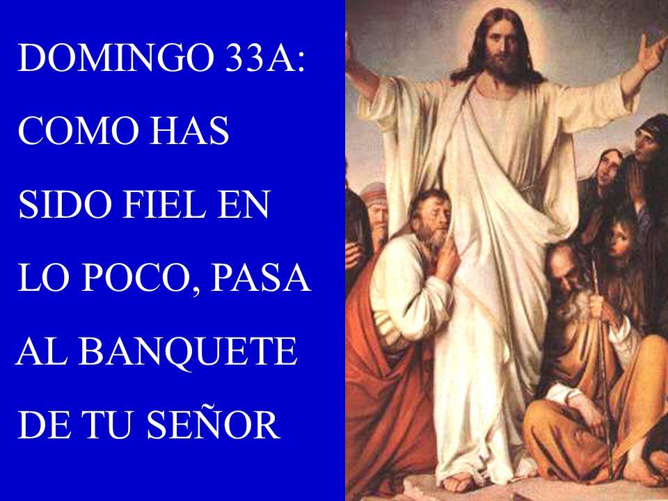 DOMINGO 33A: COMO HAS SIDO FIEL EN LO POCO, PASA AL BANQUETE DE TU SEÑOR