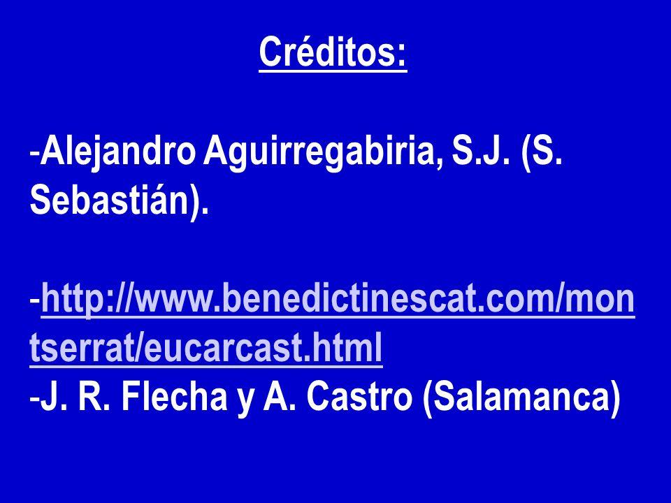 Créditos: Alejandro Aguirregabiria, S.J. (S. Sebastián). http://www.benedictinescat.com/montserrat/eucarcast.html.