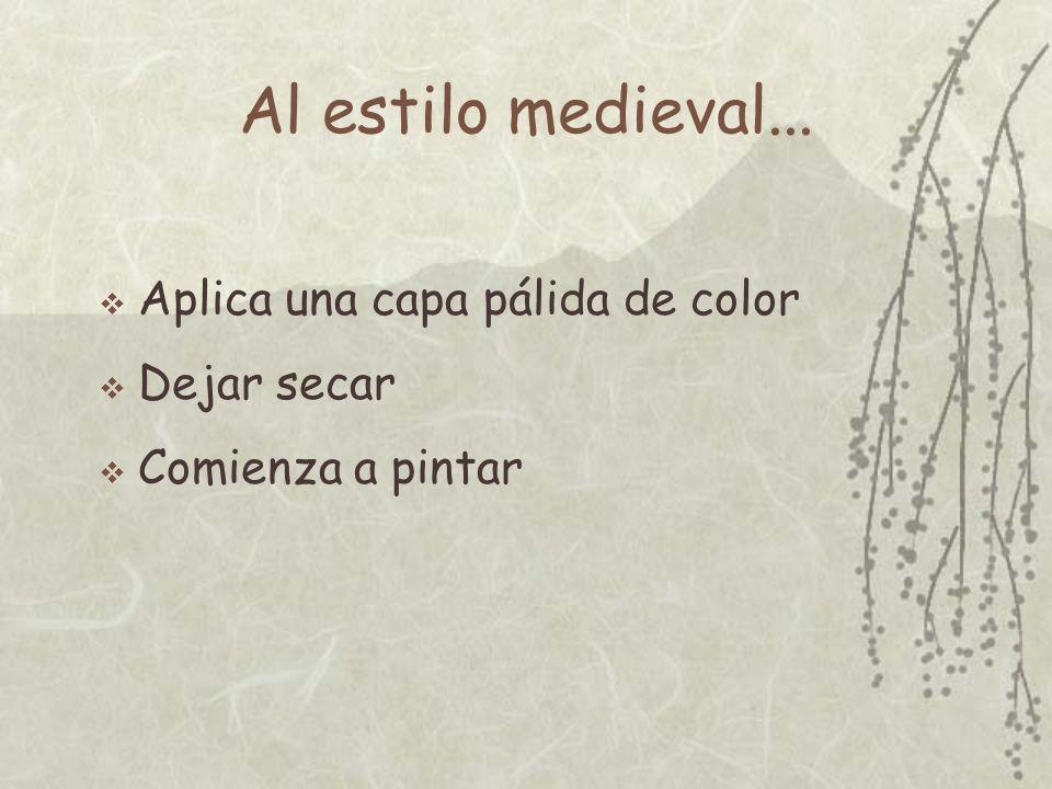 Al estilo medieval... Aplica una capa pálida de color Dejar secar