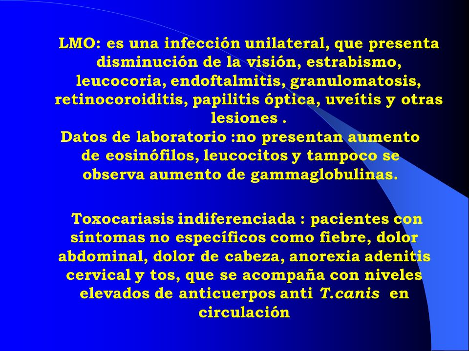 LMO: es una infección unilateral, que presenta disminución de la visión, estrabismo, leucocoria, endoftalmitis, granulomatosis, retinocoroiditis, papilitis óptica, uveítis y otras lesiones .