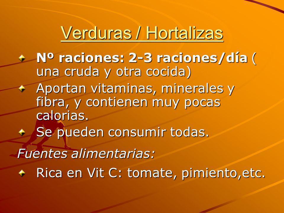 Verduras / Hortalizas Nº raciones: 2-3 raciones/día ( una cruda y otra cocida) Aportan vitaminas, minerales y fibra, y contienen muy pocas calorias.