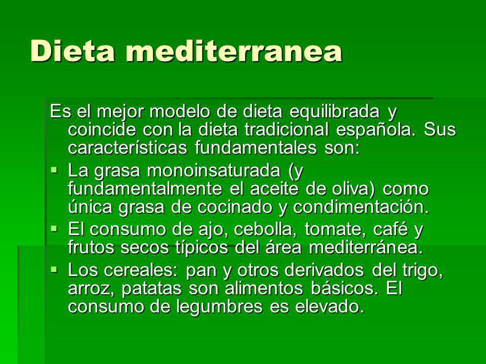Dieta mediterranea Es el mejor modelo de dieta equilibrada y coincide con la dieta tradicional española. Sus características fundamentales son:
