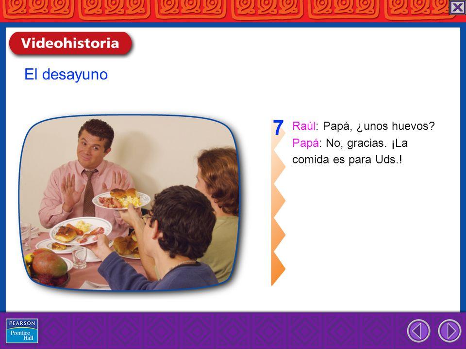 7 El desayuno Raúl: Papá, ¿unos huevos Papá: No, gracias. ¡La