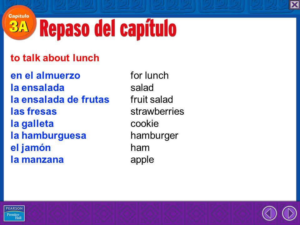 to talk about lunch en el almuerzo for lunch. la ensalada salad. la ensalada de frutas fruit salad.