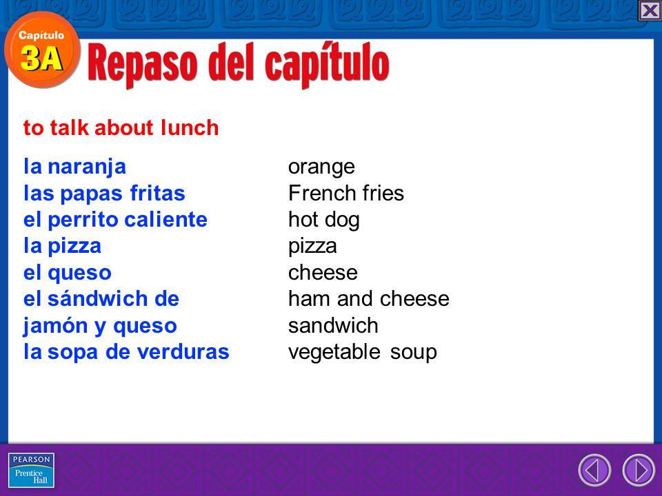 to talk about lunch la naranja orange. las papas fritas French fries. el perrito caliente hot dog.