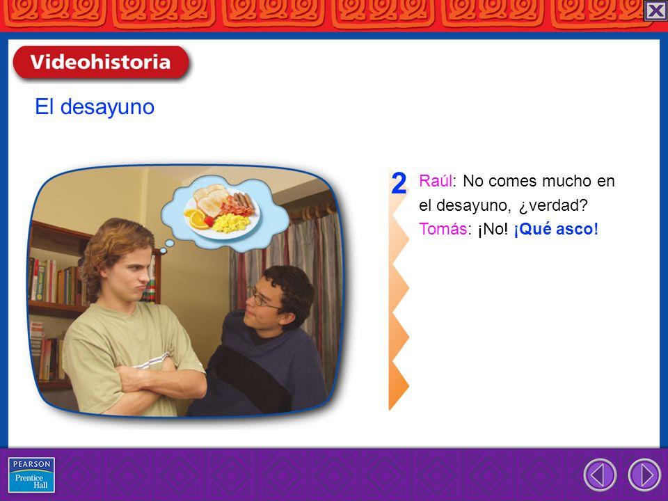 2 El desayuno Raúl: No comes mucho en el desayuno, ¿verdad