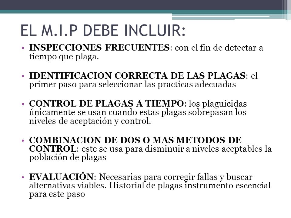 EL M.I.P DEBE INCLUIR: INSPECCIONES FRECUENTES: con el fin de detectar a tiempo que plaga.