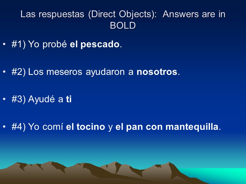 Las respuestas (Direct Objects): Answers are in BOLD