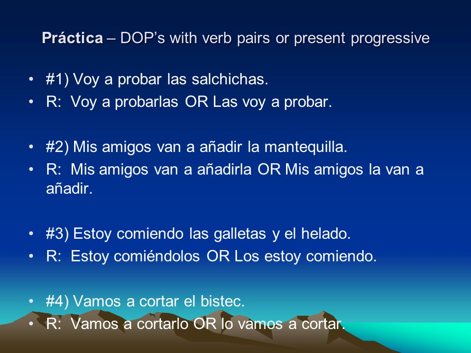 Práctica – DOP's with verb pairs or present progressive