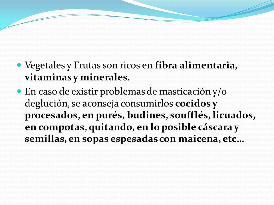 Vegetales y Frutas son ricos en fibra alimentaria, vitaminas y minerales.
