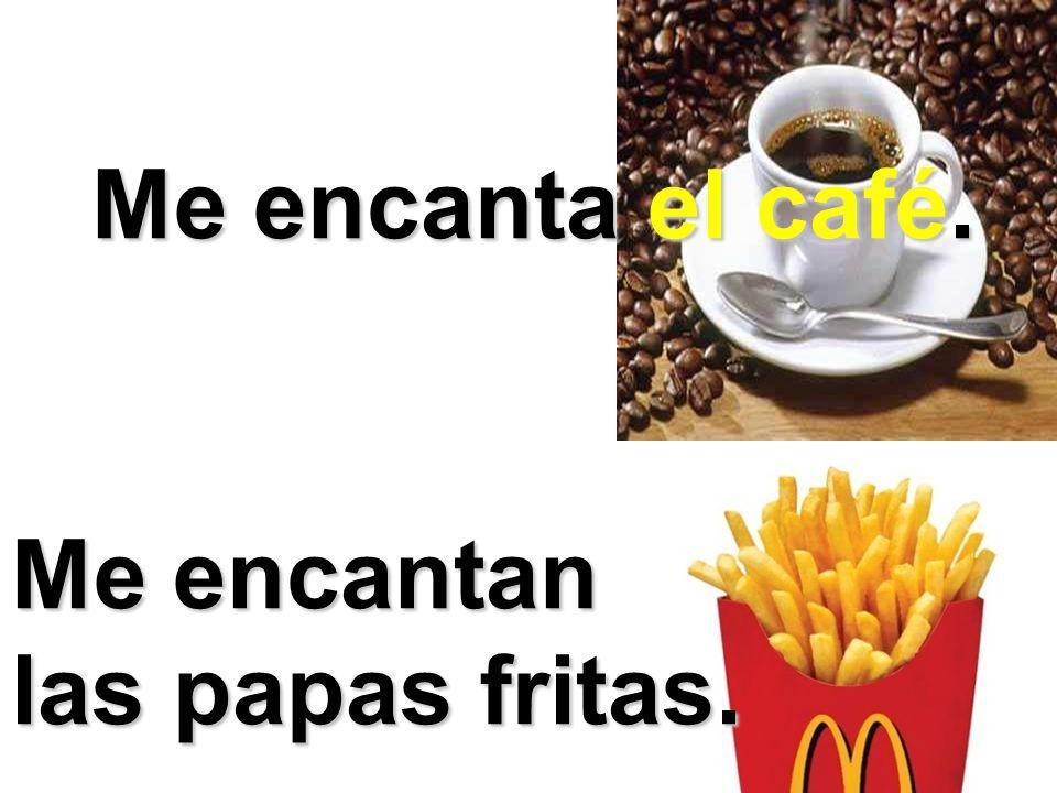 Me encanta el café. Me encantan las papas fritas.