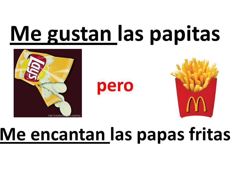 Me gustan las papitas pero Me encantan las papas fritas