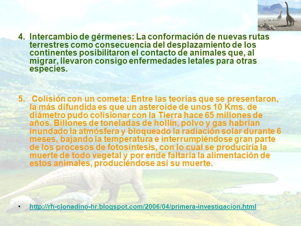 4. Intercambio de gérmenes: La conformación de nuevas rutas terrestres como consecuencia del desplazamiento de los continentes posibilitaron el contacto de animales que, al migrar, llevaron consigo enfermedades letales para otras especies.