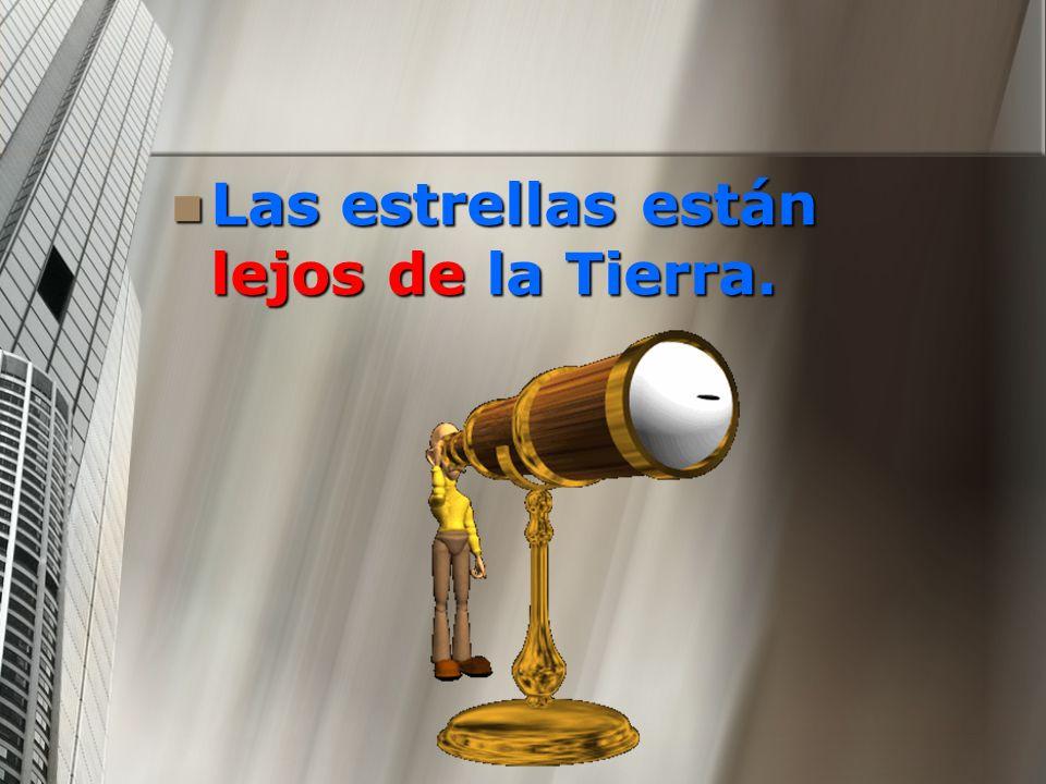 Las estrellas están lejos de la Tierra.