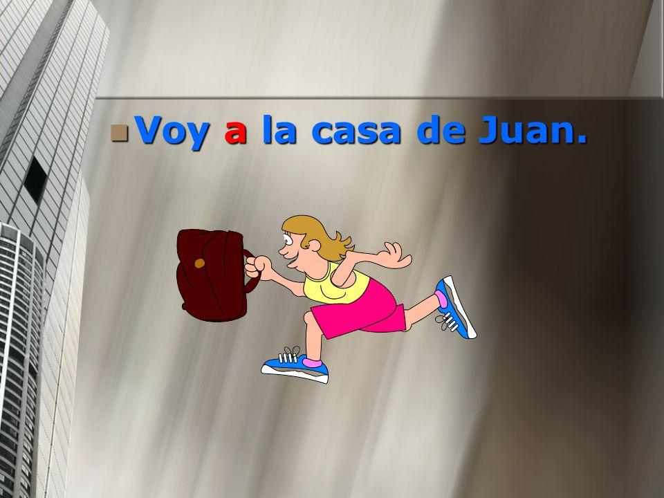 Voy a la casa de Juan.