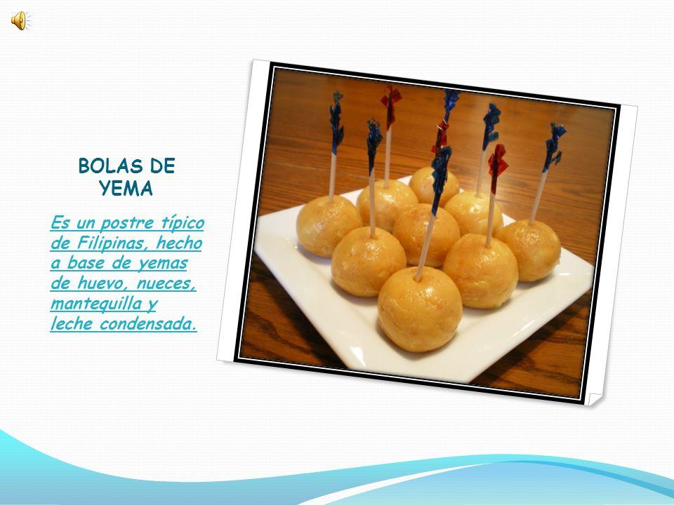 BOLAS DE YEMA Es un postre típico de Filipinas, hecho a base de yemas de huevo, nueces, mantequilla y leche condensada.
